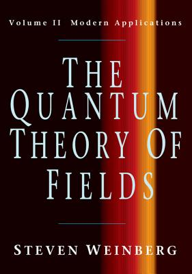 The Quantum Theory of Fields: Volume 2, Modern Applications - Weinberg, Steven