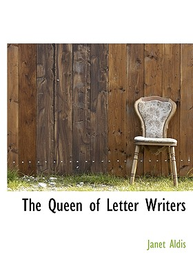 The Queen of Letter Writers - Aldis, Janet