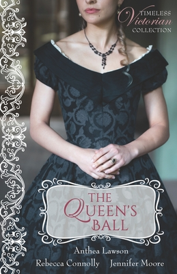 The Queen's Ball - Connolly, Rebecca, and Moore, Jennifer, and Lawson, Anthea