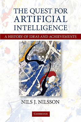 The Quest for Artificial Intelligence: A History of Ideas and Achievements - Nilsson, Nils J