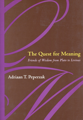 The Quest for Meaning: Friends of Wisdom from Plato to Levinas - Peperzak, Adriaan T