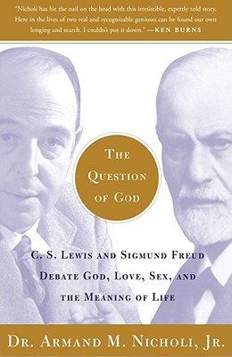 """The Question of God: C. S. Lewis and Sigmund Freud Debate God, Love, Sex and the Meaning of Life "" - Nicholi, Armand M."