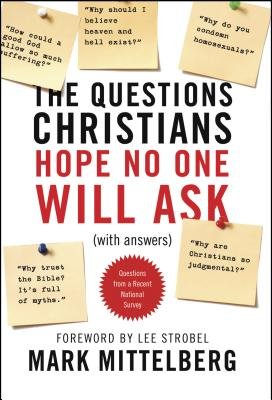 The Questions Christians Hope No One Will Ask: (with Answers) - Mittelberg, Mark, and Strobel, Lee (Foreword by)