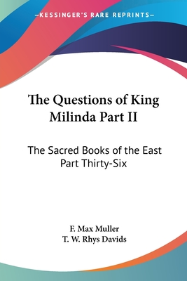 The Questions of King Milinda Part II: The Sacred Books of the East Part Thirty-Six - Muller, F Max, and Davids, T W Rhys (Translated by)