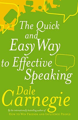 The Quick and Easy Way to Effective Speaking - Carnegie, Dale