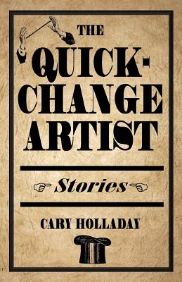 The Quick-Change Artist: Stories - Holladay, Cary