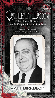 The Quiet Don: The Untold Story of Mafia Kingpin Russell Bufalino - Birkbeck, Matt