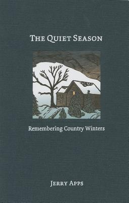 The Quiet Season: Remembering Country Winters - Apps, Jerry, Mr.