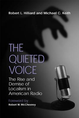 The Quieted Voice: The Rise and Demise of Localism in American Radio - Hilliard, Robert L