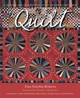 The Quilt: A History and Celebration of an American Art Form - Schebler Roberts, Elise, and Dallas, Sandra (Contributions by), and Kelley, Helen (Contributions by)