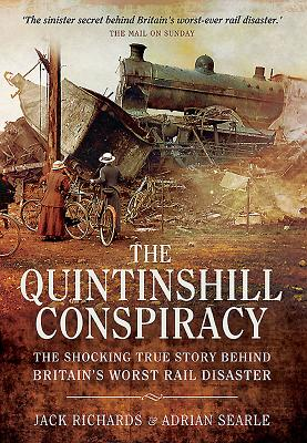 The Quintinshill Conspiracy: The Shocking True Story Behind Britain's Worst Rail Disaster - Richards, Jack, and Searle, Adrian