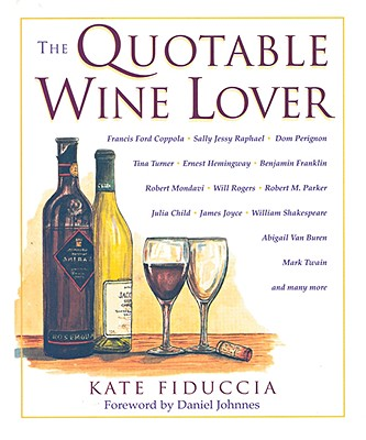 The Quotable Wine Lover - Fiduccia, Kate, and Johnnes, Daniel (Foreword by)
