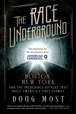The Race Underground: Boston, New York, and the Incredible Rivalry That Built America's First Subway - Most, Doug