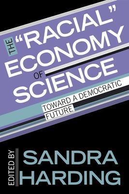 "The ""racial"" Economy of Science: Toward a Democratic Future - Harding, Sandra (Editor)"
