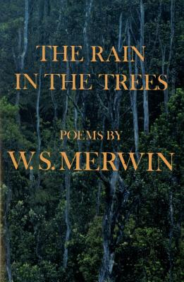 The Rain in the Trees - Merwin, W S