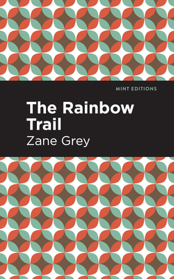 The Rainbow Trail - Grey, Zane, and Editions, Mint (Contributions by)