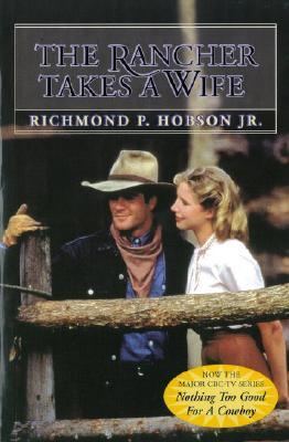 The Rancher Takes a Wife - Hobson, Richmond P, Jr.