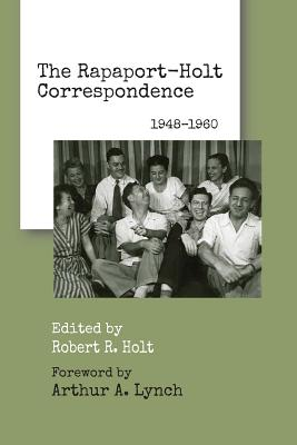The Rapaport-Holt Correspondence: 1948-1960 - Rapaport, David, and Holt, Robert R, and Lymch, Arthur (Contributions by)
