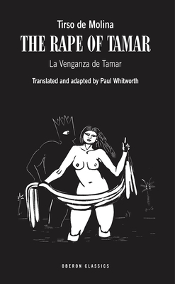 The Rape of Tamar - De Molina, Tirso, and Whitworth, Paul (Translated by)
