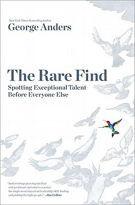 The Rare Find: Spotting Exceptional Talent Before Everyone Else - Anders, George