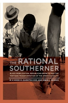 The Rational Southerner: Black Mobilization, Republican Growth, and the Partisan Transformation of the American South - Hood III, M V