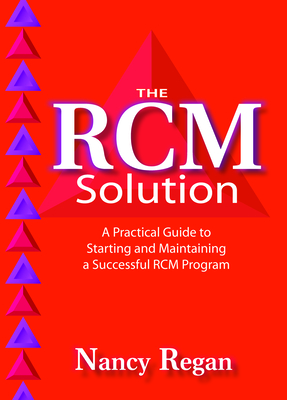 The RCM Solution: A Practical Guide to Starting and Maintaining a Successful RCM Program - Regan, Nancy
