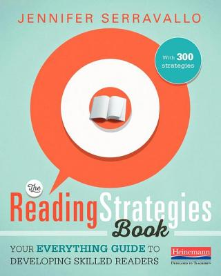 The Reading Strategies Book: Your Everything Guide to Developing Skilled Readers - Serravallo, Jennifer