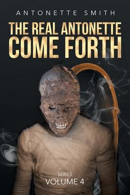 The Real Antonette Come Forth: Series Volume 4 - Smith, Antonette