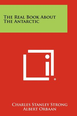 The Real Book about the Antarctic - Strong, Charles Stanley