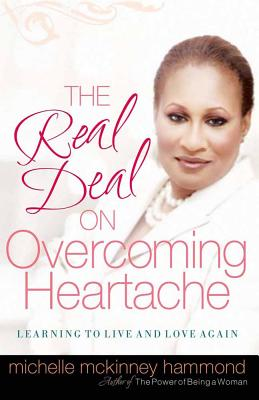 The Real Deal on Overcoming Heartache: Learning to Live and Love Again - Hammond, Michelle McKinney