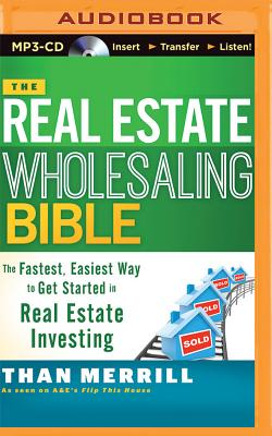The Real Estate Wholesaling Bible - Merrill, Than (Read by)