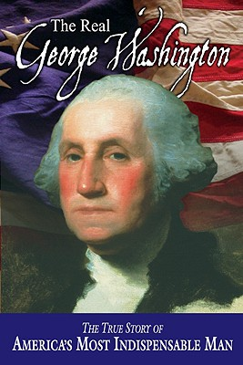 The Real George Washington - Parry, Jay A, and Allison, Andrew M, and Skousen, W Cleon