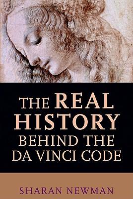 The Real History Behind the Da Vinci Code - Newman, Sharan