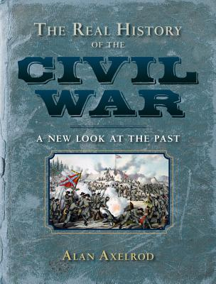 The Real History of the Civil War: A New Look at the Past - Axelrod, Alan