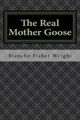The Real Mother Goose - Wright, Blanche Fisher