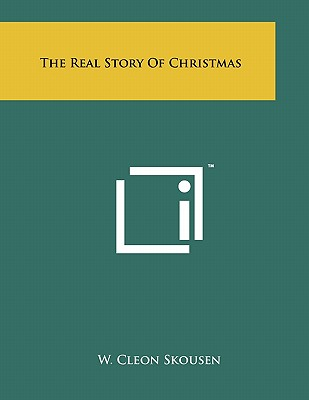 The Real Story of Christmas - Skousen, W Cleon