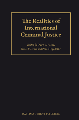 The Realities of International Criminal Justice - Rothe, Dawn L. (Editor), and Meernik, James D. (Editor), and Ingadottir, Thordis (Editor)