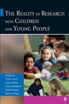 The Reality of Research with Children and Young People - Lewis, Vicky (Editor), and Kellett, Mary (Editor), and Robinson, Chris (Editor)