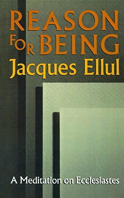 The Reason for Being: A Meditation on Ecclesiastes - Ellul, Jacques, and Hanks, Joyce M (Translated by)