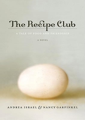 The Recipe Club: A Tale of Food and Friendship - Israel, Andrea, and Garfinkel, Nancy