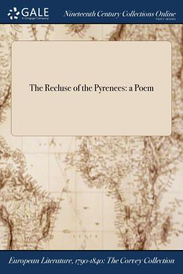 The Recluse of the Pyrenees: A Poem - Anonymous
