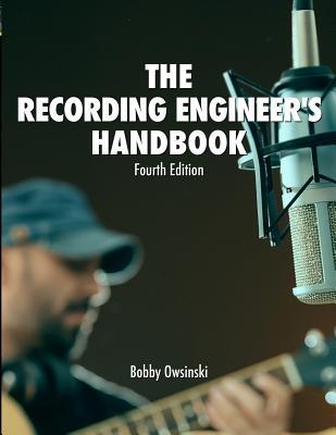 The Recording Engineer's Handbook 4th Edition - Owsinski, Bobby