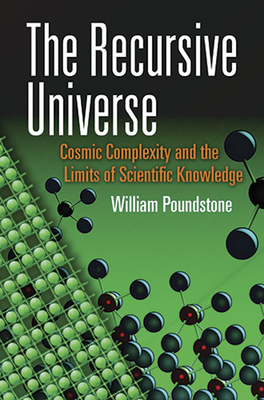 The Recursive Universe: Cosmic Complexity and the Limits of Scientific Knowledge - Poundstone, William