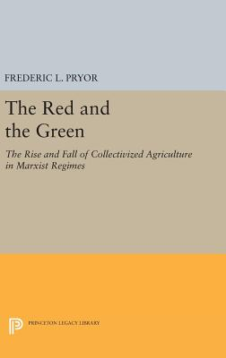 The Red and the Green: The Rise and Fall of Collectivized Agriculture in Marxist Regimes - Pryor, Frederic L.