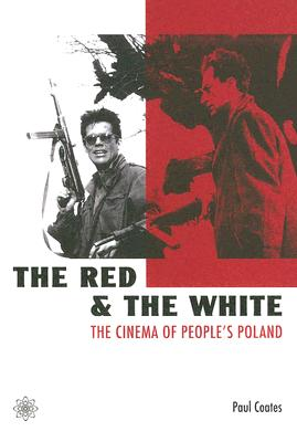 The Red and the White: The Cinema of People's Poland - Coates, Paul, Professor
