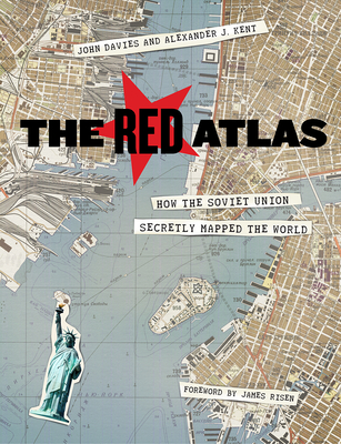 The Red Atlas: How the Soviet Union Secretly Mapped the World - Davies, John, and Kent, Alexander J, and Risen, James (Foreword by)