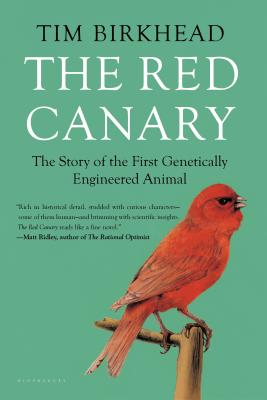The Red Canary: The Story of the First Genetically Engineered Animal - Birkhead, Tim
