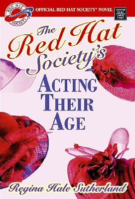 The Red Hat Society's Acting Their Age - Sutherland, Regina Hale