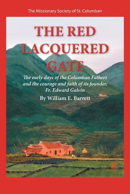 The Red Lacquered Gate: The Early Days of the Columban Fathers and the Courage and Faith of Its Founder, Fr. Edward Galvin - Barrett, William E