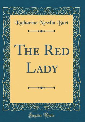 The Red Lady (Classic Reprint) - Burt, Katharine Newlin